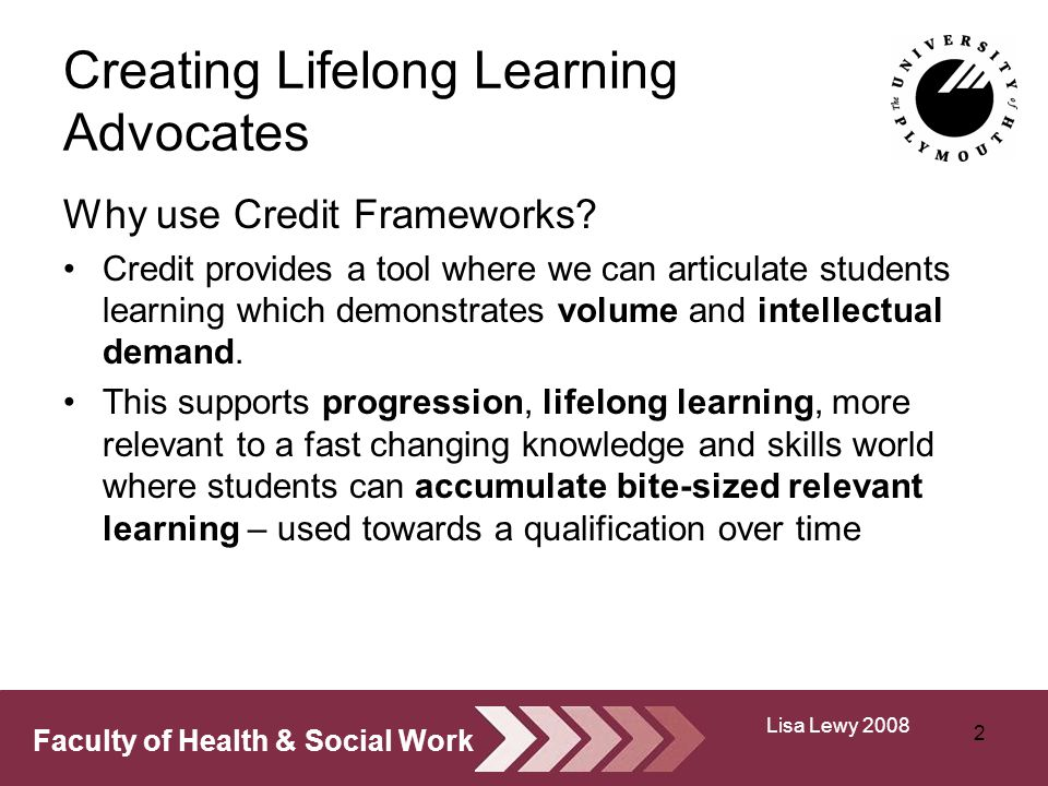 Faculty of Health & Social Work Creating Lifelong Learning Advocates Why use Credit Frameworks.