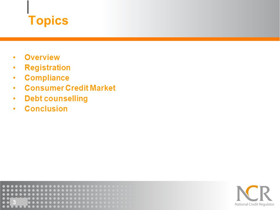 33 Topics Overview Registration Compliance Consumer Credit Market Debt counselling Conclusion