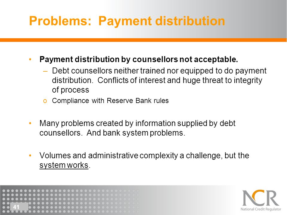 41 Problems: Payment distribution Payment distribution by counsellors not acceptable.