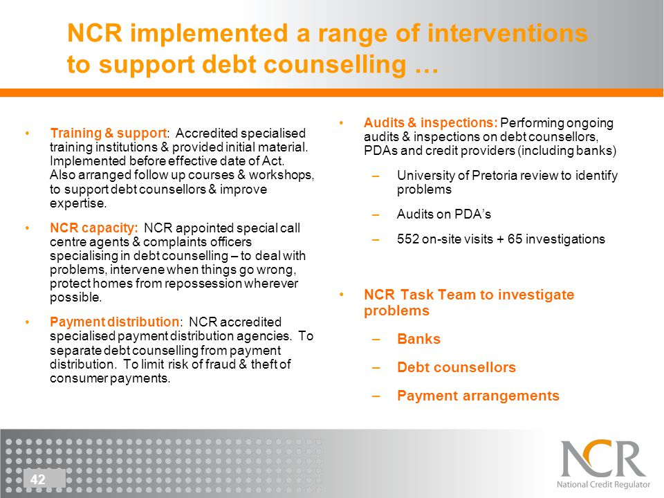 42 NCR implemented a range of interventions to support debt counselling … Training & support: Accredited specialised training institutions & provided initial material.