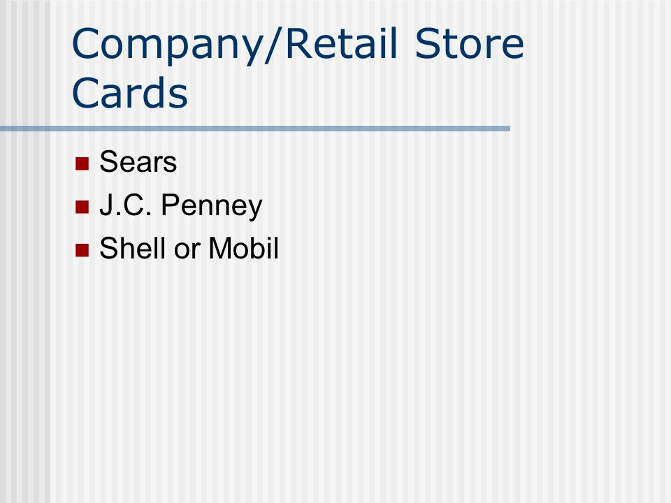 Company/Retail Store Cards Sears J.C. Penney Shell or Mobil