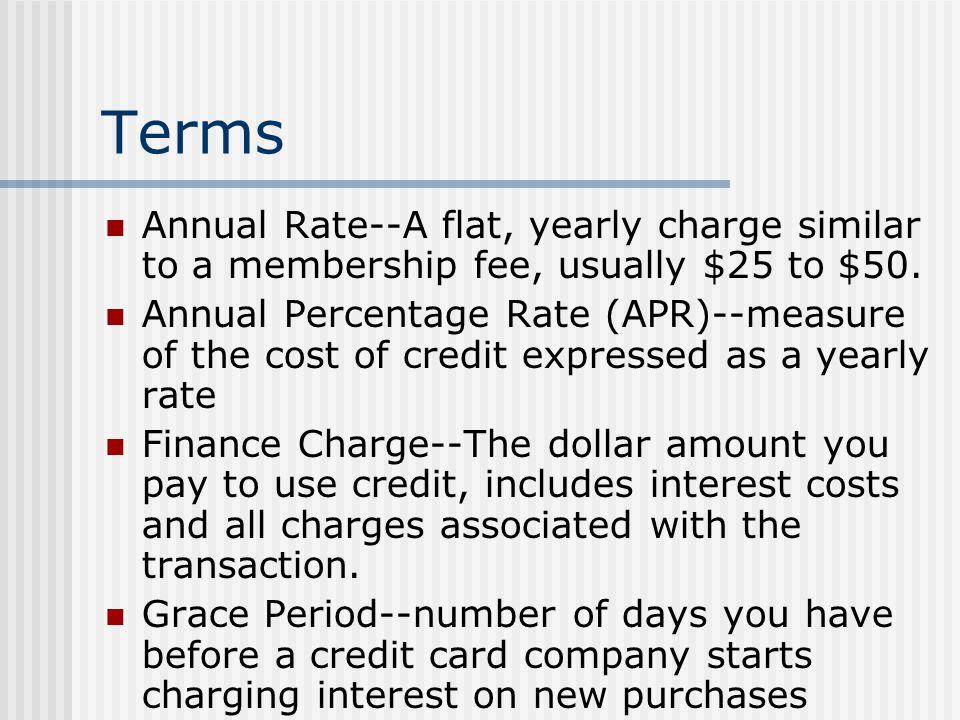 Terms Annual Rate--A flat, yearly charge similar to a membership fee, usually $25 to $50.