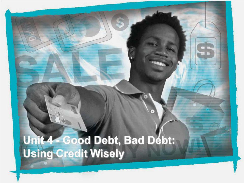 NEFE High School Financial Planning Program Unit 4 – Good Debt, Bad Debt: Using Credit Wisely Unit 4 - Good Debt, Bad Debt: Using Credit Wisely