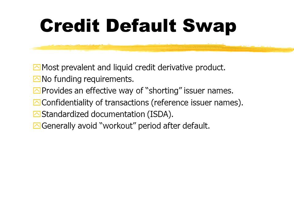 yMost prevalent and liquid credit derivative product.