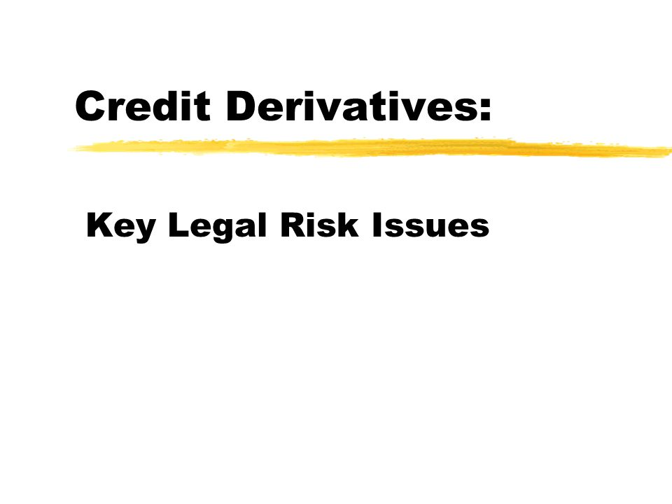 Credit Derivatives: Key Legal Risk Issues
