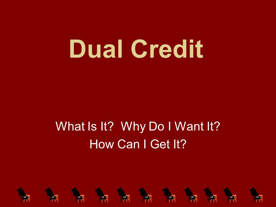 Dual Credit What Is It Why Do I Want It How Can I Get It