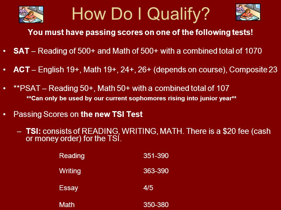 How Do I Qualify. You must have passing scores on one of the following tests.