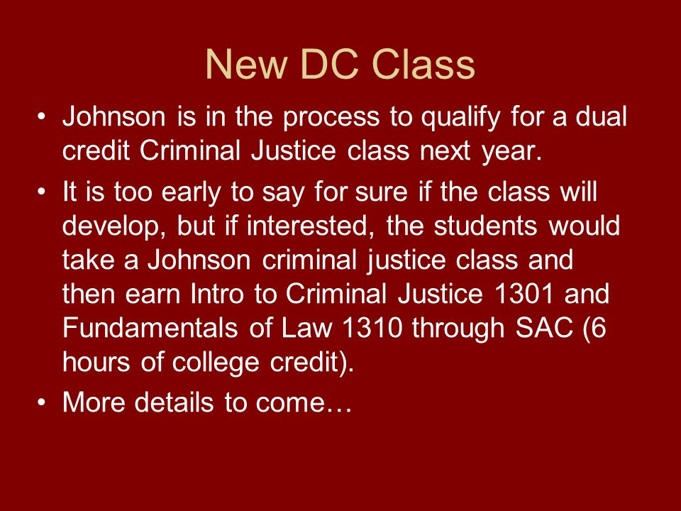 New DC Class Johnson is in the process to qualify for a dual credit Criminal Justice class next year.