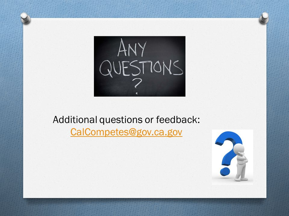 Additional questions or feedback: CalCompetes@gov.ca.gov CalCompetes@gov.ca.gov