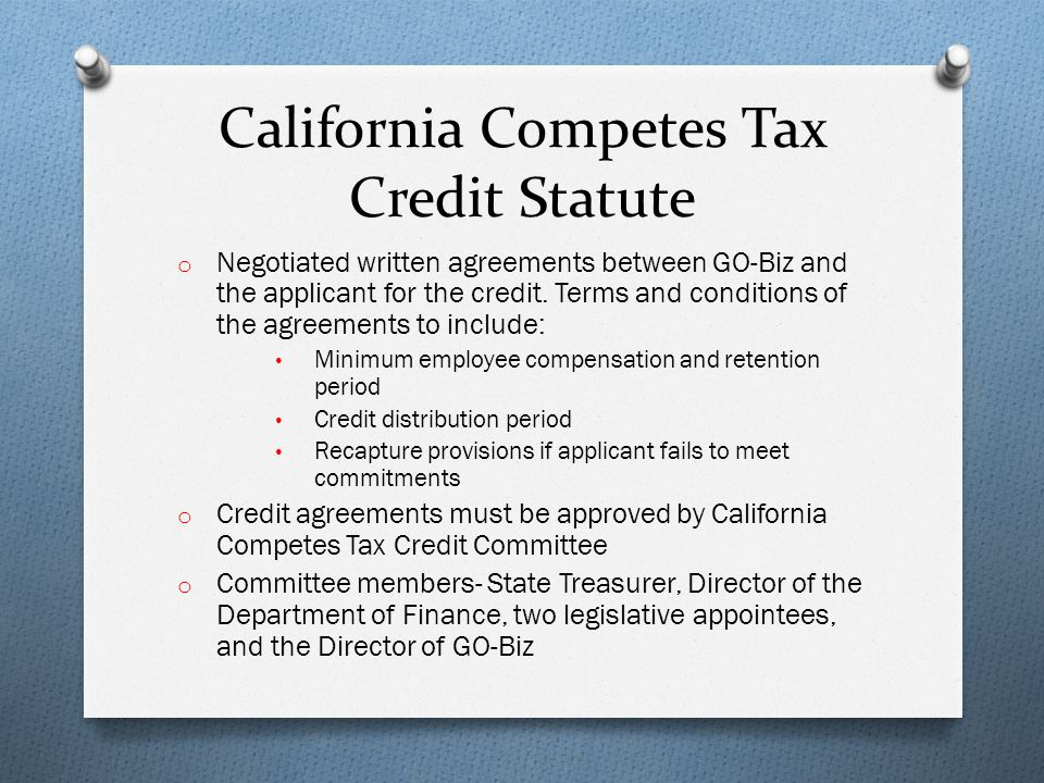 California Competes Tax Credit Statute o Negotiated written agreements between GO-Biz and the applicant for the credit.