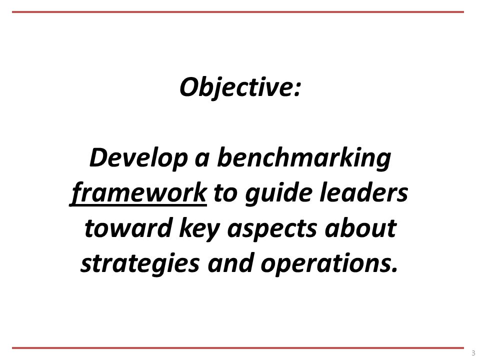 Objective: Develop a benchmarking framework to guide leaders toward key aspects about strategies and operations.