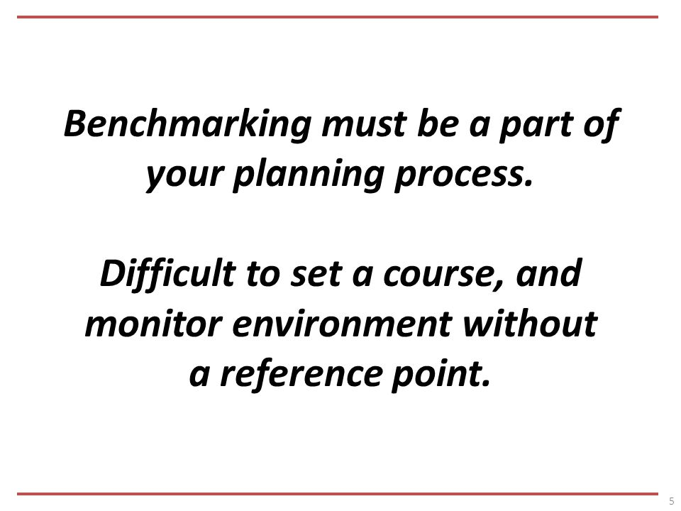 Benchmarking must be a part of your planning process.