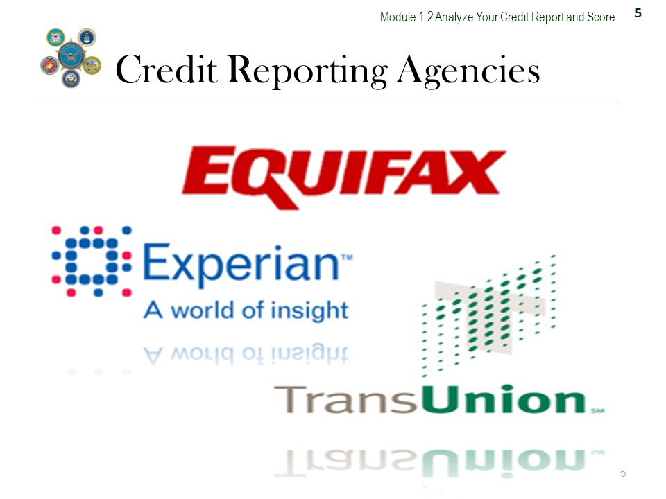 5 Module 1.2 Analyze Your Credit Report and Score Credit Reporting Agencies 5