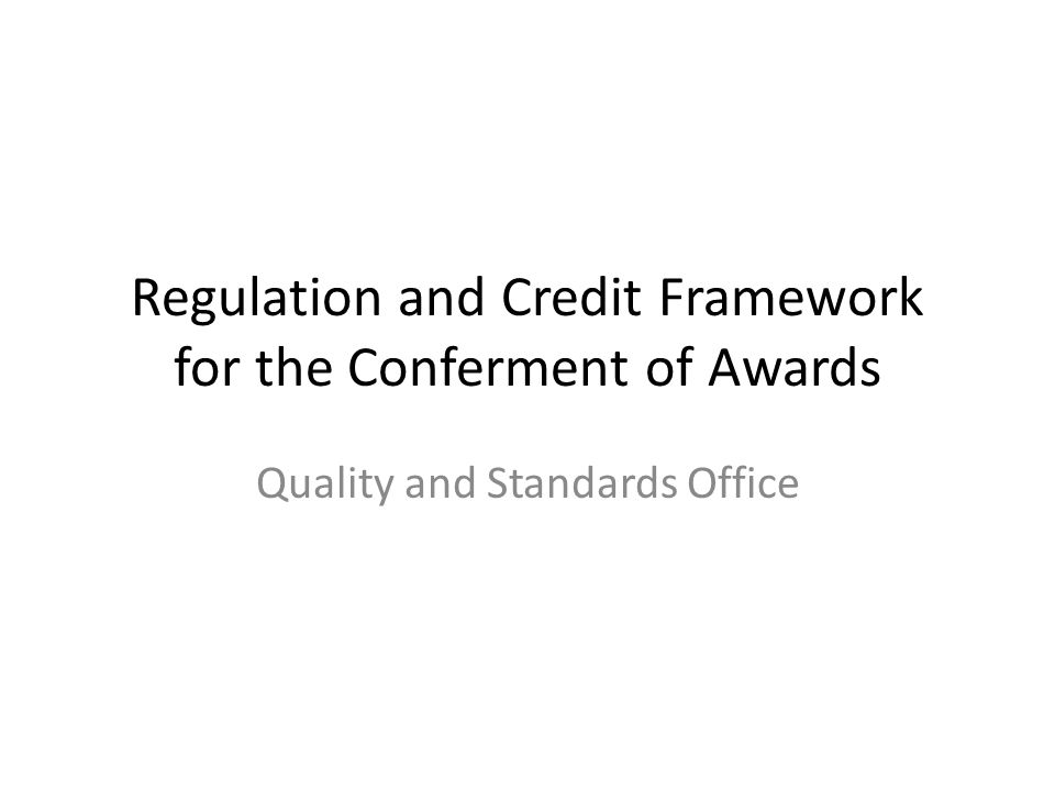 Regulation and Credit Framework for the Conferment of Awards Quality and Standards Office
