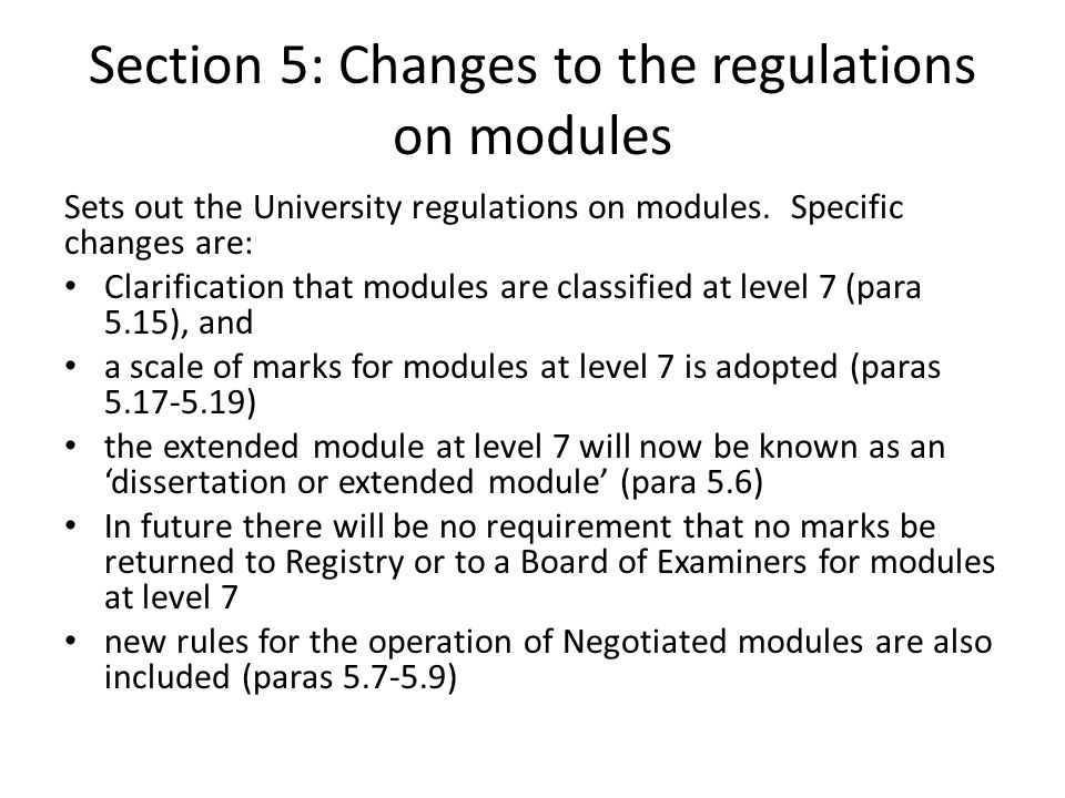 Section 5: Changes to the regulations on modules Sets out the University regulations on modules.