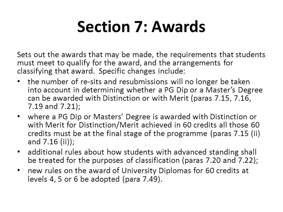 Section 7: Awards Sets out the awards that may be made, the requirements that students must meet to qualify for the award, and the arrangements for classifying that award.