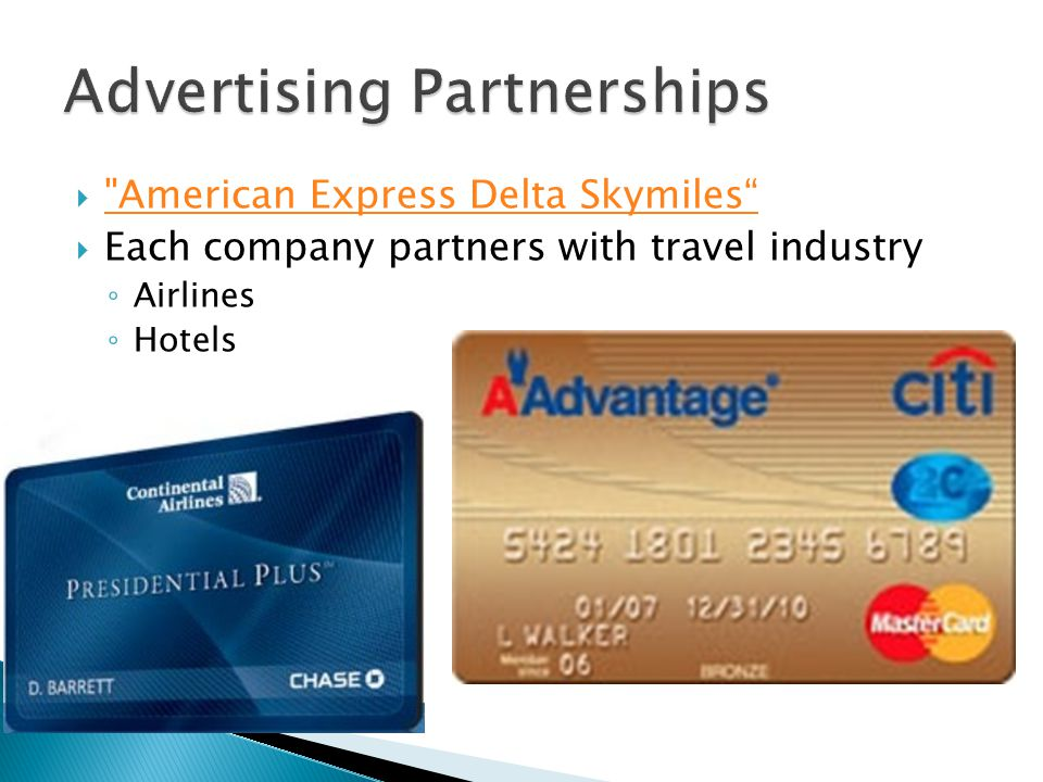 American Express Delta Skymiles Each company partners with travel industry Airlines Hotels