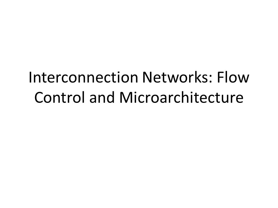 Interconnection Networks: Flow Control and Microarchitecture