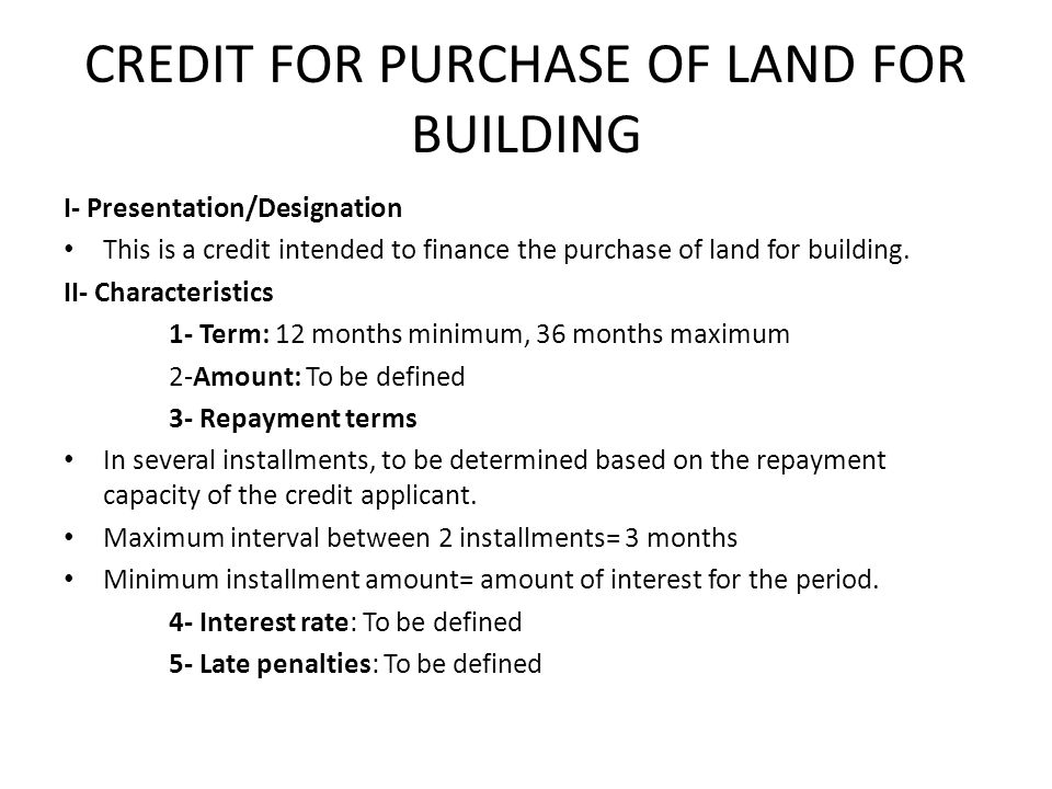 CREDIT FOR PURCHASE OF LAND FOR BUILDING I- Presentation/Designation This is a credit intended to finance the purchase of land for building.