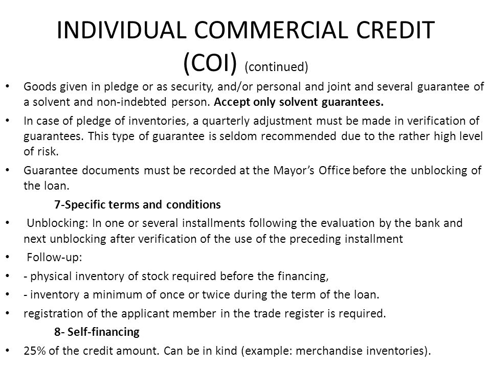 INDIVIDUAL COMMERCIAL CREDIT (COI) (continued) Goods given in pledge or as security, and/or personal and joint and several guarantee of a solvent and non-indebted person.