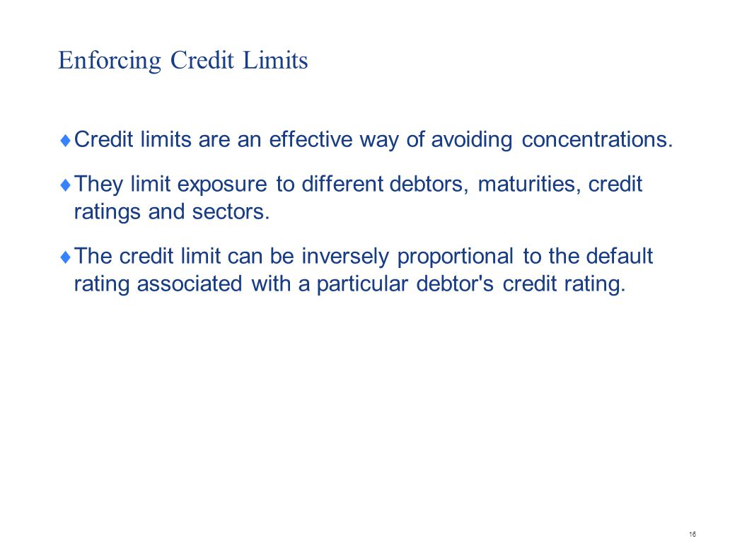 Enforcing Credit Limits Credit limits are an effective way of avoiding concentrations.