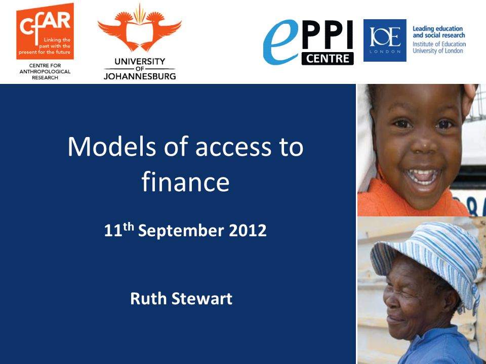 Ruth Stewart Models of access to finance 11 th September 2012
