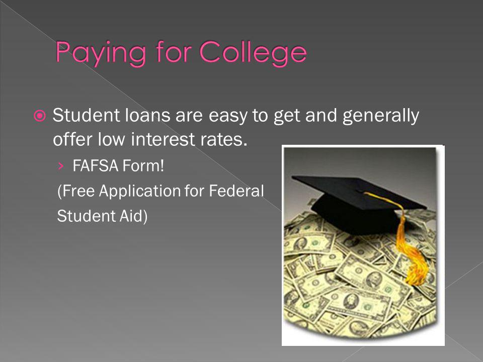 Student loans are easy to get and generally offer low interest rates.