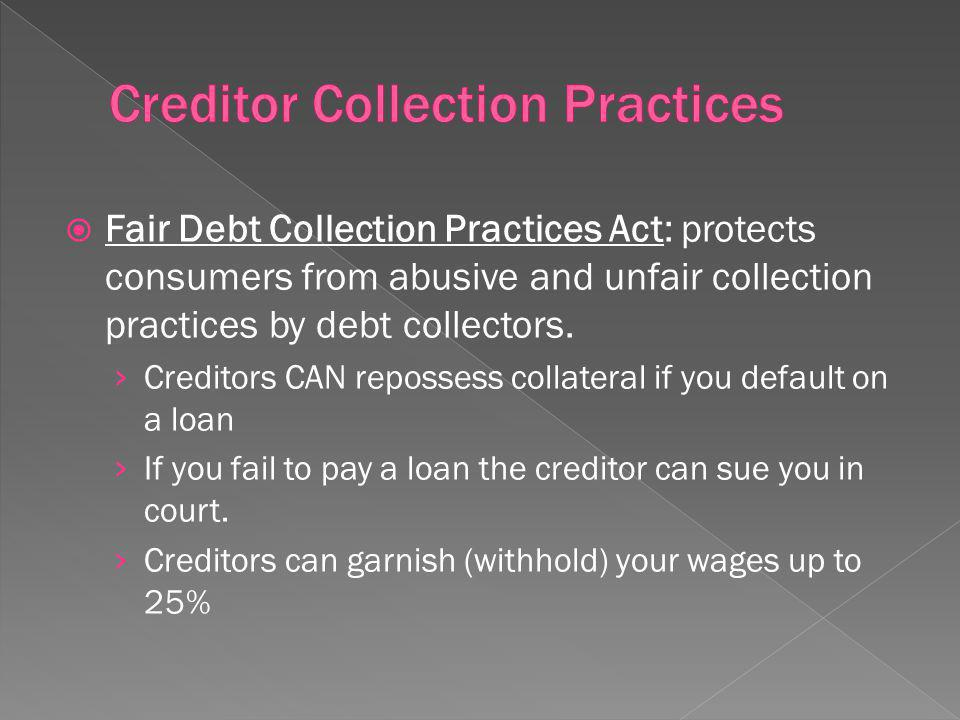 Fair Debt Collection Practices Act: protects consumers from abusive and unfair collection practices by debt collectors.