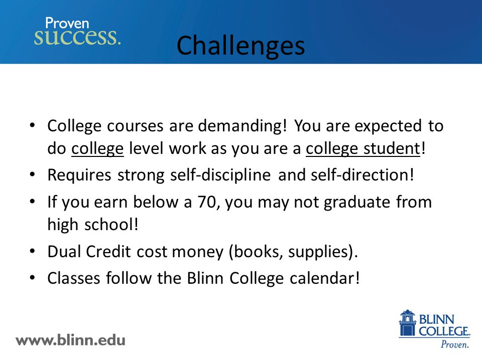 Challenges College courses are demanding.