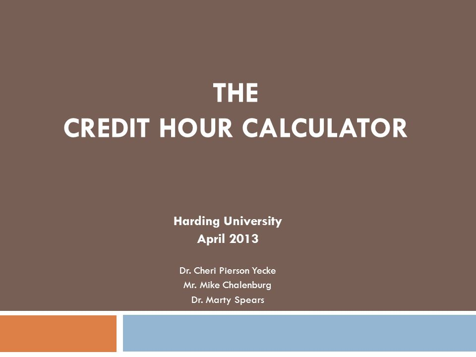 THE CREDIT HOUR CALCULATOR Harding University April 2013 Dr.