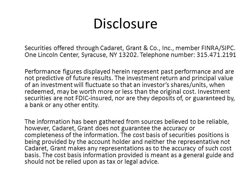 Disclosure Securities offered through Cadaret, Grant & Co., Inc., member FINRA/SIPC.