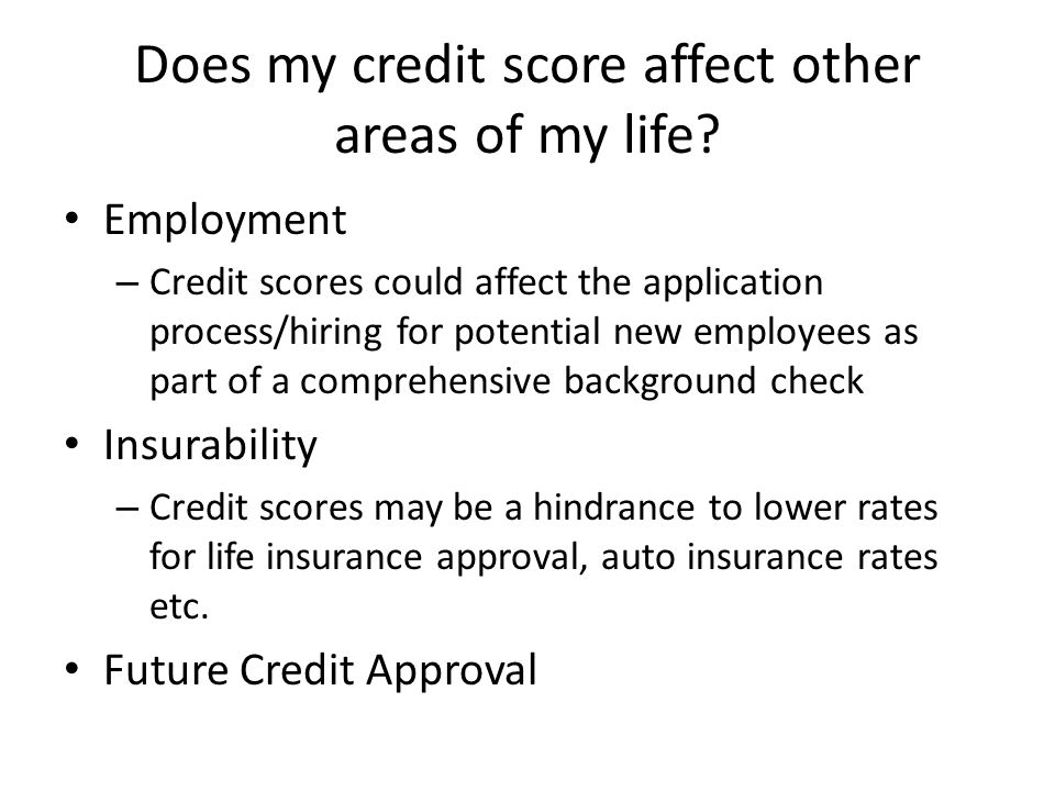 Does my credit score affect other areas of my life.