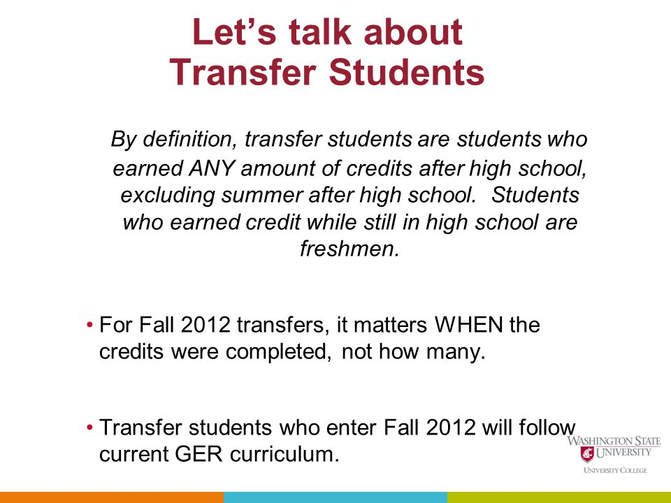 Lets talk about Transfer Students By definition, transfer students are students who earned ANY amount of credits after high school, excluding summer after high school.