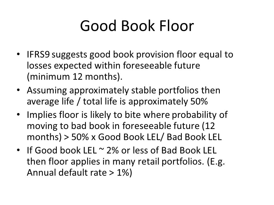 Good Book Floor IFRS9 suggests good book provision floor equal to losses expected within foreseeable future (minimum 12 months).