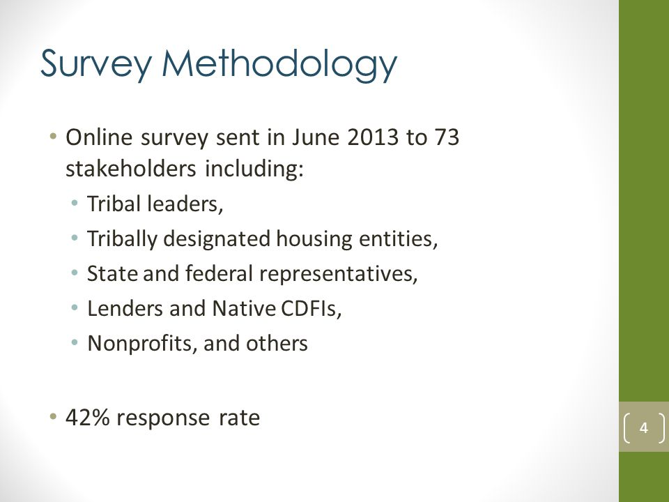 Survey Methodology Online survey sent in June 2013 to 73 stakeholders including: Tribal leaders, Tribally designated housing entities, State and federal representatives, Lenders and Native CDFIs, Nonprofits, and others 42% response rate 4