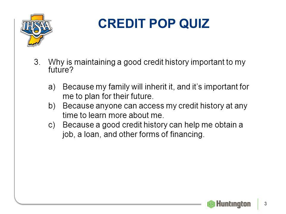 3 3.Why is maintaining a good credit history important to my future.