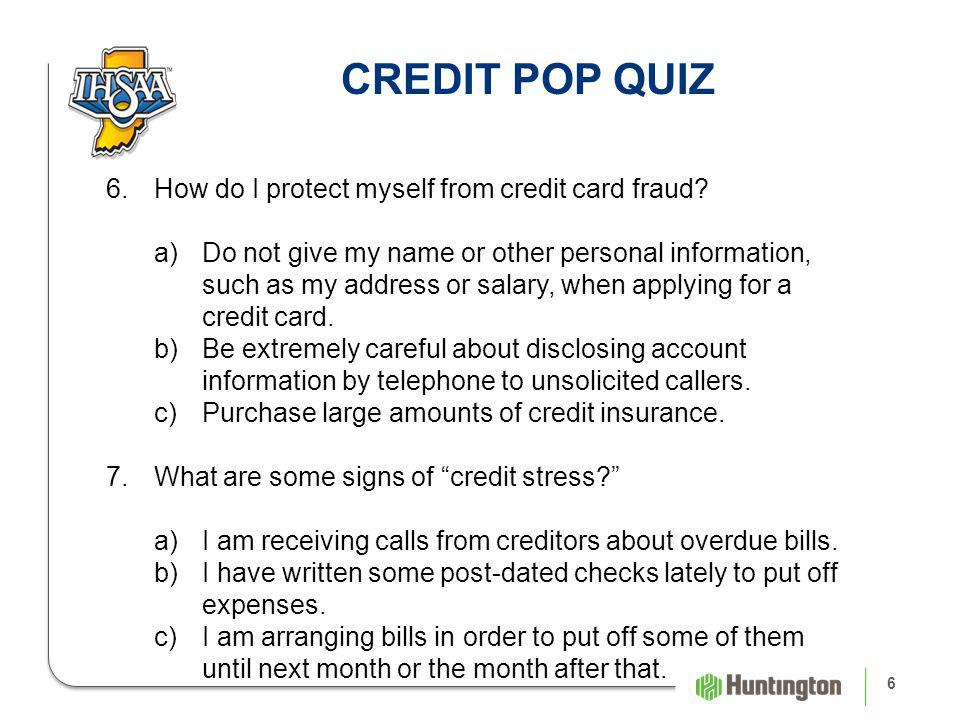 6 CREDIT POP QUIZ 6.How do I protect myself from credit card fraud.