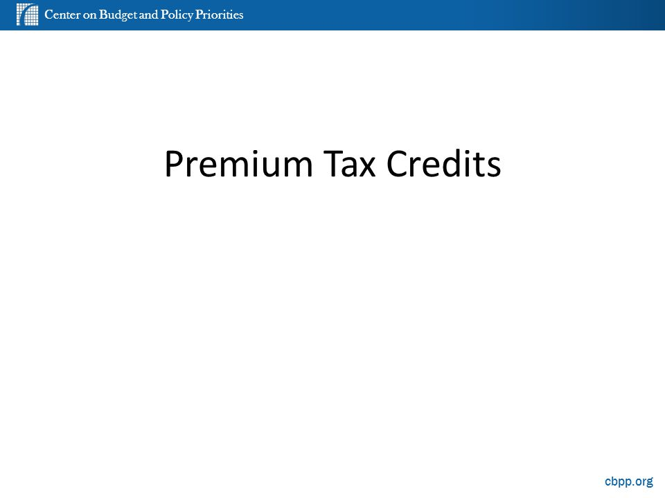 Center on Budget and Policy Priorities cbpp.org Premium Tax Credits