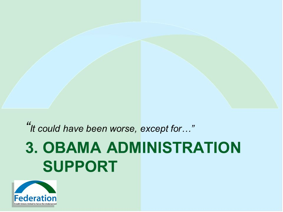 3. OBAMA ADMINISTRATION SUPPORT It could have been worse, except for…