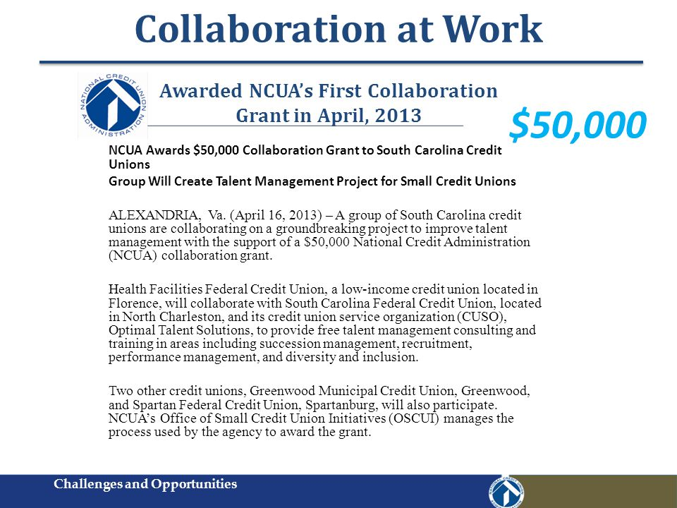 Awarded NCUAs First Collaboration Grant in April, 2013 NCUA Awards $50,000 Collaboration Grant to South Carolina Credit Unions Group Will Create Talent Management Project for Small Credit Unions ALEXANDRIA, Va.