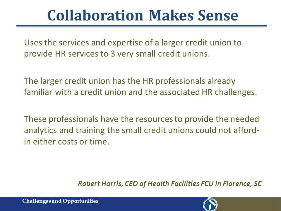 Collaboration Makes Sense Uses the services and expertise of a larger credit union to provide HR services to 3 very small credit unions.