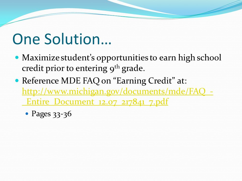 One Solution… Maximize students opportunities to earn high school credit prior to entering 9 th grade.