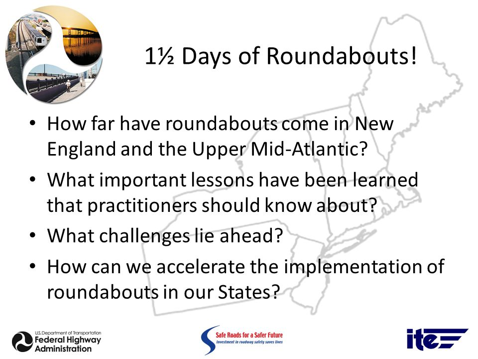 1½ Days of Roundabouts. How far have roundabouts come in New England and the Upper Mid-Atlantic.