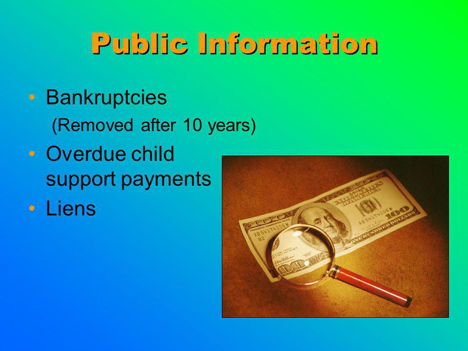 Public Information Bankruptcies (Removed after 10 years) Overdue child support payments Liens