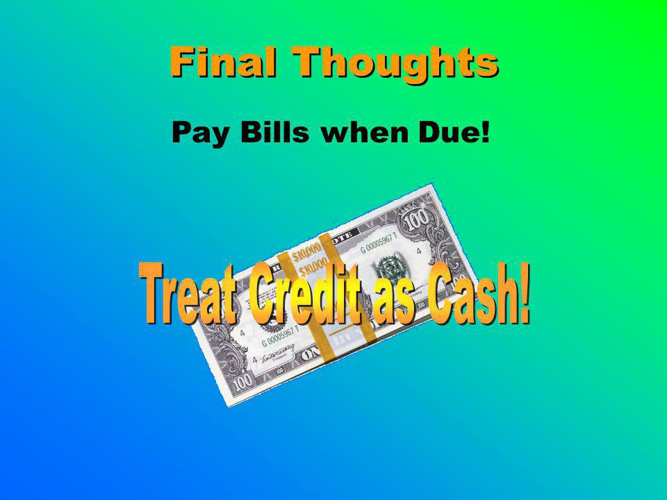 Final Thoughts Pay Bills when Due!