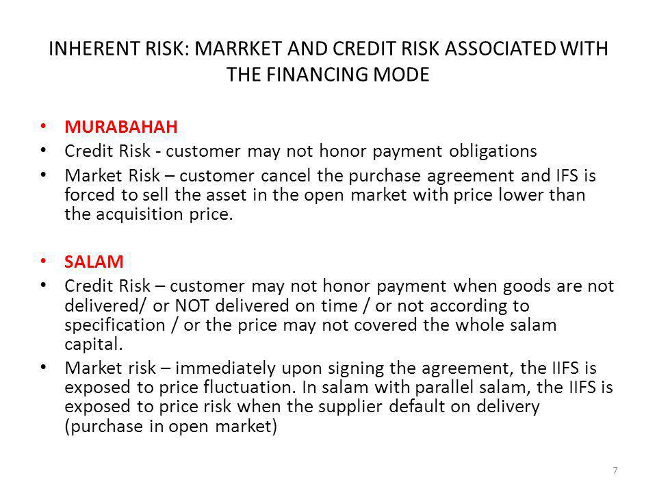 INHERENT RISK: MARRKET AND CREDIT RISK ASSOCIATED WITH THE FINANCING MODE MURABAHAH Credit Risk - customer may not honor payment obligations Market Risk – customer cancel the purchase agreement and IFS is forced to sell the asset in the open market with price lower than the acquisition price.