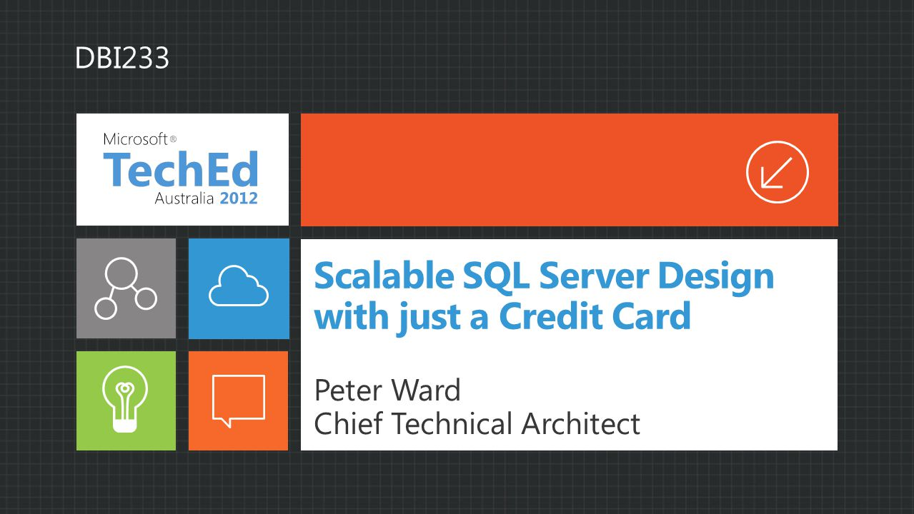 Scalable SQL Server Design with just a Credit Card Peter Ward Chief Technical Architect DBI233