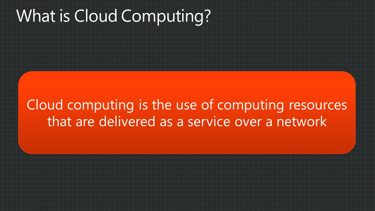 Cloud computing is the use of computing resources that are delivered as a service over a network