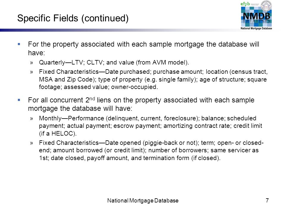 Specific Fields (continued) For the property associated with each sample mortgage the database will have: »QuarterlyLTV; CLTV; and value (from AVM model).