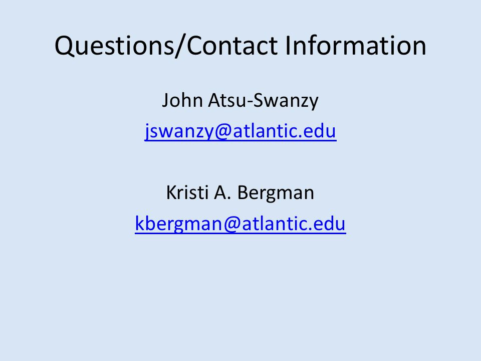 Questions/Contact Information John Atsu-Swanzy jswanzy@atlantic.edu Kristi A.